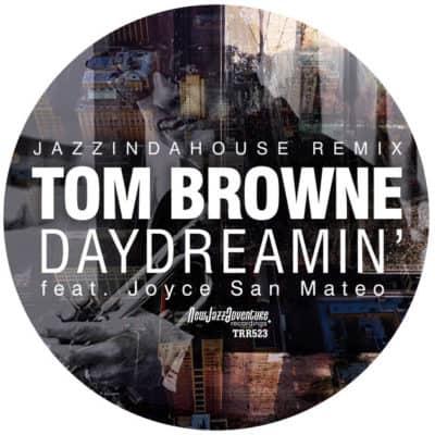 Tom Brown - Daydreamin' feat Joyce San Mateo Jazzindahouse Remix