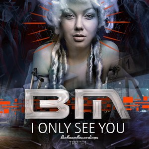 BM - I only see you