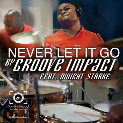 groove impact feat dwight - Never Let It Go